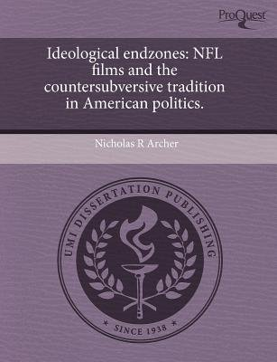 Ideological Endzones: NFL Films and the Countersubversive Tradition in American Politics (Paperback): Nicholas R Archer
