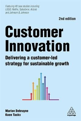 Customer Innovation - Delivering a Customer-Led Strategy for Sustainable Growth (Paperback, 2nd Revised edition): Marion...