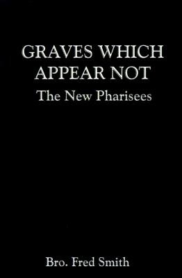Graves Which Appear Not - The New Pharisees (Electronic book text): Bro. Fred Bro. Fred Smith