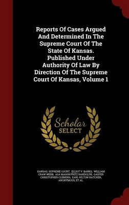 Reports of Cases Argued and Determined in the Supreme Court of the State of Kansas. Published Under Authority of Law by...