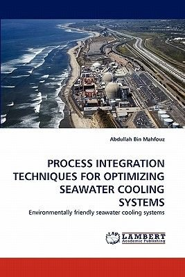 Process Integration Techniques for Optimizing Seawater Cooling Systems (Paperback): Abdullah Bin Mahfouz