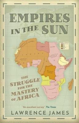 Empires in the Sun - The Struggle for the Mastery of Africa (Paperback): Lawrence James