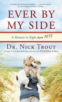 Ever by My Side - A Memoir in Eight Pets (Large print, Hardcover, large type edition): Nick Trout