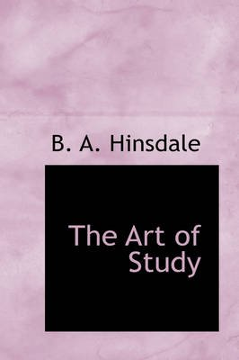 The Art of Study (Paperback): B. A Hinsdale