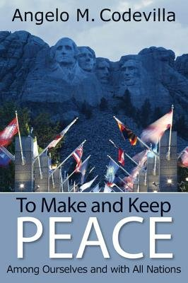 To Make and Keep Peace Among Ourselves and with All Nations (Electronic book text): Angelo M. Codevilla