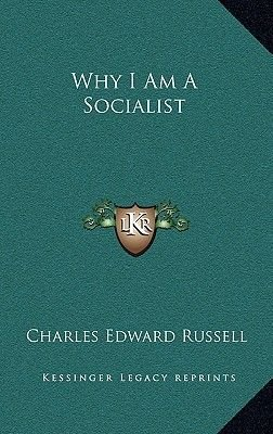 Why I Am a Socialist (Hardcover): Charles Edward Russell