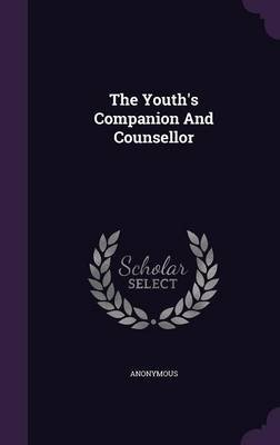 The Youth's Companion and Counsellor (Hardcover): Anonymous