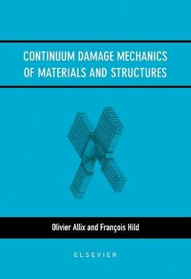 Continuum Damage Mechanics of Materials and Structures (Hardcover): Olivier Allix, Francois Hild