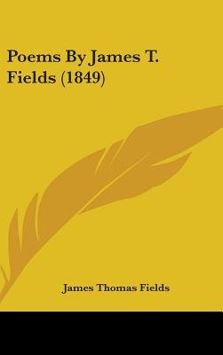 Poems By James T. Fields (1849) (Hardcover): James Thomas Fields