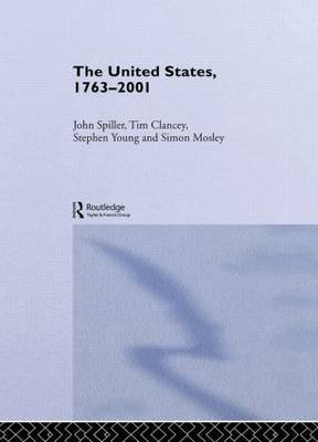 The United States, 1763-2001 (Hardcover): John Spiller, Tim Clancey, Stephen Young, Simon Mosley