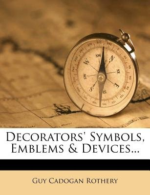 Decorators' Symbols, Emblems & Devices... (Paperback): Guy Cadogan Rothery