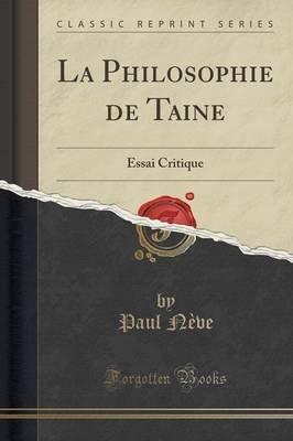 La Philosophie de Taine - Essai Critique (Classic Reprint) (French, Paperback): Paul Neve