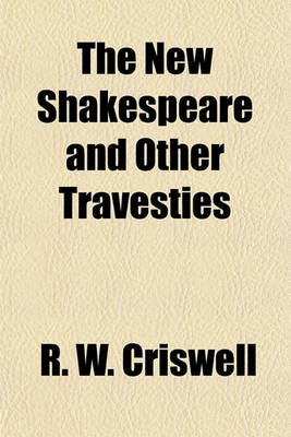 The New Shakespeare and Other Travesties (Paperback): R. W. Criswell