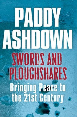 Swords and Ploughshares - Bringing Peace to the 21st Century (Paperback, Export ed): Paddy Ashdown