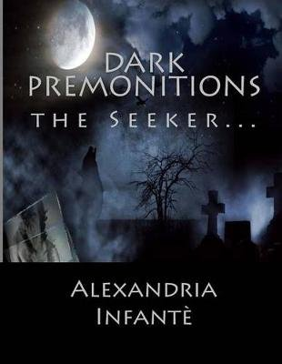 Dark Premonitions - The Seeker (Paperback): Alexandria Infante