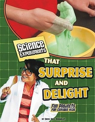 Science Experiments That Surprise and Delight - Fun Projects for Curious Kids (Hardcover): Sheri Bell-Rehwoldt