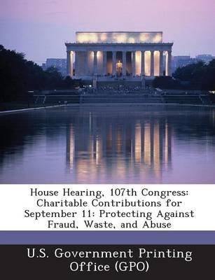 House Hearing, 107th Congress - Charitable Contributions for September 11: Protecting Against Fraud, Waste, and Abuse...