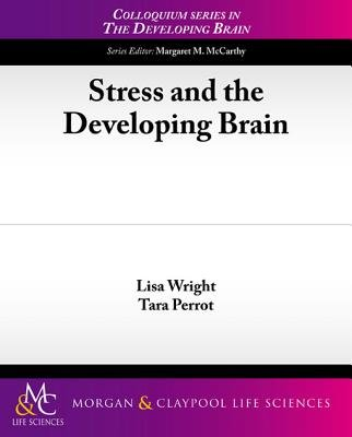 Stress and the Developing Brain (Electronic book text): Lisa Wright, Tara Perrot