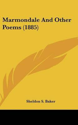 Marmondale and Other Poems (1885) (Hardcover): Sheldon S. Baker