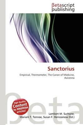 Sanctorius (Paperback): Lambert M. Surhone, Mariam T. Tennoe, Susan F. Henssonow