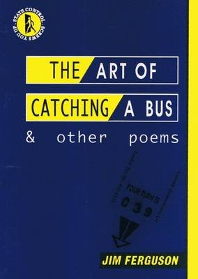 The Art of Catching a Bus and Other Poems (Paperback): Jim Ferguson