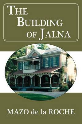 The Building of Jalna (Electronic book text): Mazo De La Roche