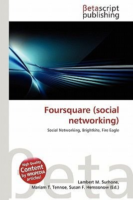 Foursquare (Social Networking) (Paperback): Lambert M. Surhone, Mariam T. Tennoe, Susan F. Henssonow