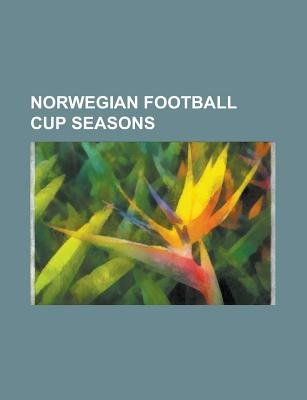 Norwegian Football Cup Seasons - 1902 Norwegian Football Cup, 1903 Norwegian Football Cup, 1904 Norwegian Football Cup, 1905...