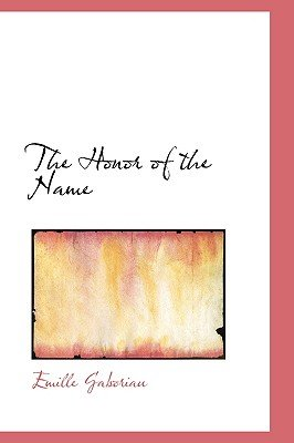 The Honor of the Name (Paperback): Emile Gaboriau, Emille Gaboriau