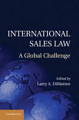 International Sales Law - A Global Challenge (Hardcover, New): Larry A. DiMatteo