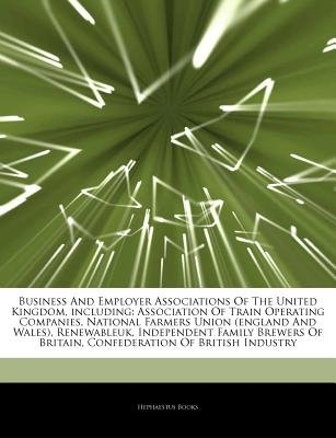 Articles on Business and Employer Associations of the United Kingdom, Including - Association of Train Operating Companies,...