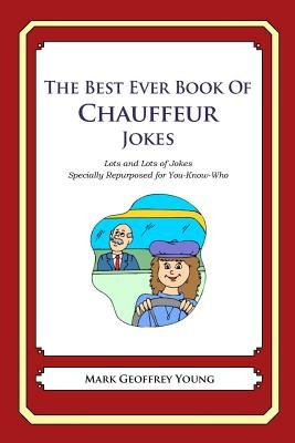 The Best Ever Book of Chauffeur Jokes - Lots and Lots of Jokes Specially Repurposed for You-Know-Who (Paperback): Mark Geoffrey...
