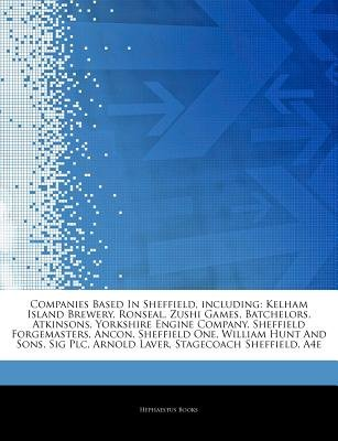 Articles on Companies Based in Sheffield, Including - Kelham Island Brewery, Ronseal, Zushi Games, Batchelors, Atkinsons,...