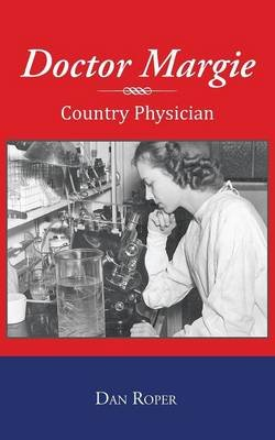 Doctor Margie - Country Physician (Paperback): Dan Roper