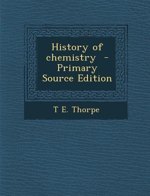 History of Chemistry (Paperback, Primary Source): T.E. Thorpe