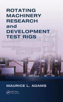 Rotating Machinery Research and Development Test Rigs (Hardcover): Maurice L. Adams