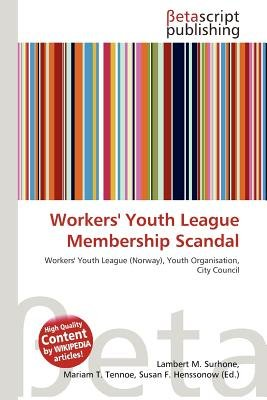 Workers' Youth League Membership Scandal (Paperback): Lambert M. Surhone, Mariam T. Tennoe, Susan F. Henssonow