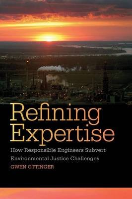 Refining Expertise - How Responsible Engineers Subvert Environmental Justice Challenges (Paperback, New): Gwen Ottinger