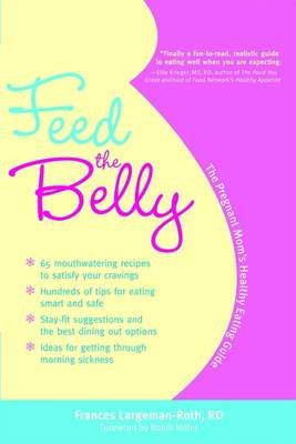 Feed the Belly (Paperback): Frances Largeman-Roth