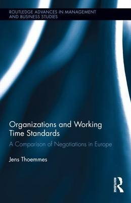 Organizations and Working Time Standards: A Comparison of Negotiations in Europe: A Comparison of Negotiations in Europe...