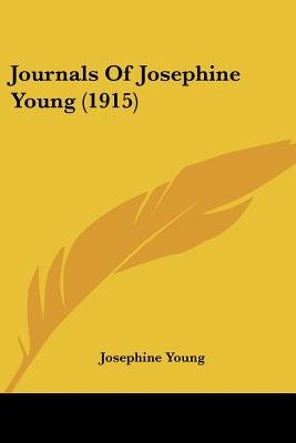 Journals of Josephine Young (1915) (Paperback): Josephine Young