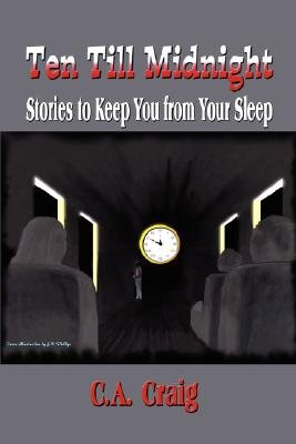 Ten Till Midnight - Stories to Keep You from Your Sleep (Paperback): C. A. Craig