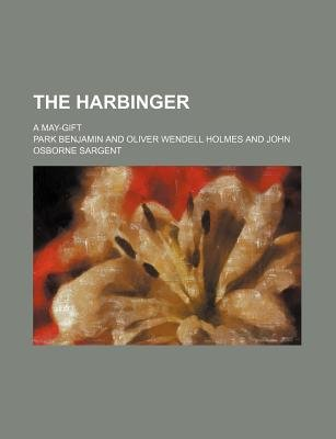The Harbinger; A May-Gift (Paperback): Park Benjamin