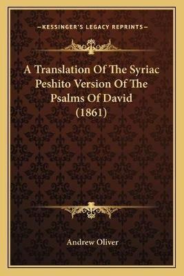 A Translation of the Syriac Peshito Version of the Psalms Ofa Translation of the Syriac Peshito Version of the Psalms of David...