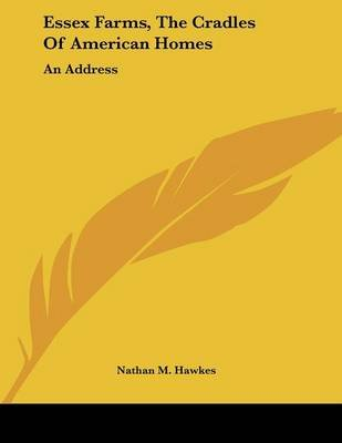 Essex Farms, The Cradles Of American Homes - An Address (Paperback): Nathan M. Hawkes