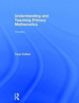 Understanding and Teaching Primary Mathematics (Hardcover, 3rd New edition): Tony Cotton