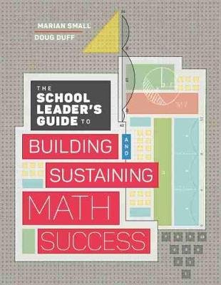 The School Leader's Guide to Building and Sustaining Math Success (Paperback): Marian Small, Doug Duff