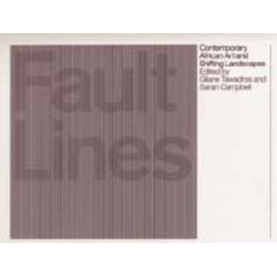 Fault Lines - Contemporary African Art and Shifting Landscapes (Paperback, Illustrated Ed): Gilane Tawadros, Sarah Campbell