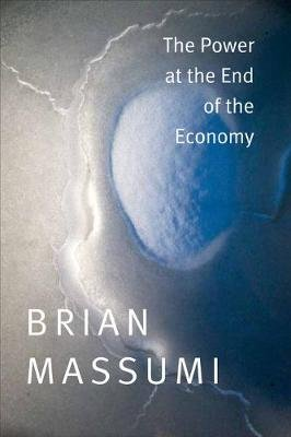 The Power at the End of the Economy (Paperback): Brian Massumi
