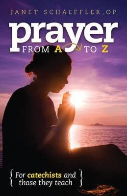 Prayer from A to Z - For Catechists and Those They Teach (Paperback): Janet Schaeffler